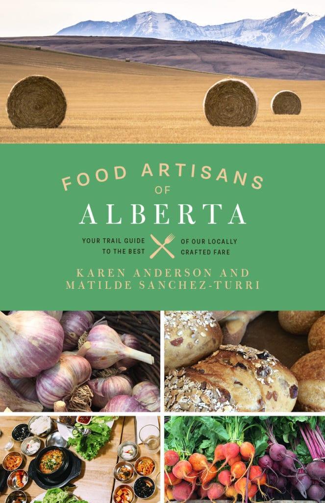 Food Artisans of Albert Cover - AndersonSanchez #EatAlbertaFirst #AlbertaFoodTours #AlbertaCulinary #CulinaryTourism #eatlocal